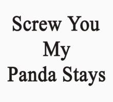 Screw You My Panda Stays  by supernova23