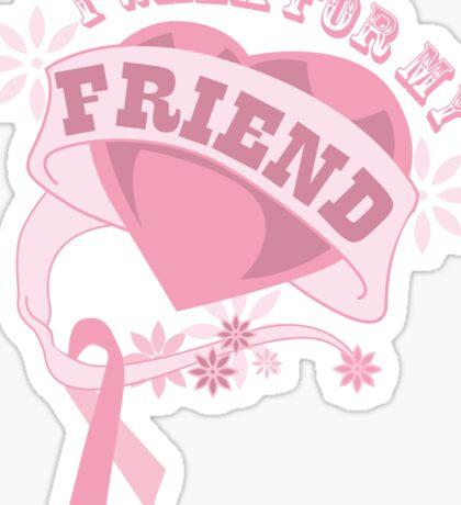 I walk for my friend heart Sticker