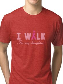 I walk for my daughter Tri-blend T-Shirt