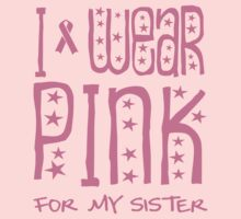 I wear pink for my sister by causes