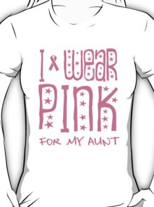 I wear pink for my aunt T-Shirt