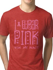 I wear pink for my aunt Tri-blend T-Shirt
