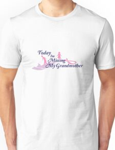 Today I am missing my grandmother Unisex T-Shirt