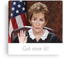 Get Over It ~Judge Judy Canvas Print