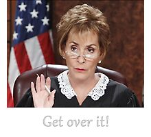 Get Over It ~Judge Judy Photographic Print