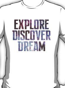 Explore. Discover. Dream. T-Shirt