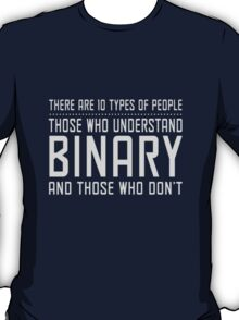 There are 10 Types of People, Those who understand Binary and Those Who Don't  T-Shirt