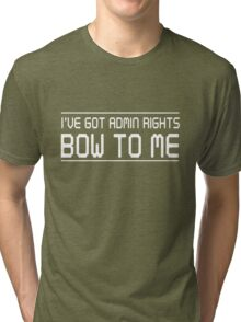 I have admin rights. Bow to me Tri-blend T-Shirt