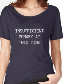 Insufficient Memory at this Time Women's Relaxed Fit T-Shirt