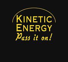 Kinetic Energy. Pass it on Unisex T-Shirt