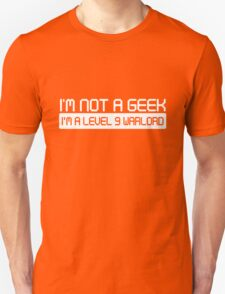 Not a Geek. I'm a level 9 warlord Unisex T-Shirt