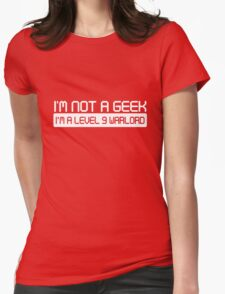 Not a Geek. I'm a level 9 warlord Womens Fitted T-Shirt