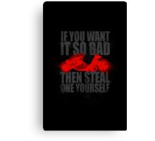 Steal one yourself Canvas Print