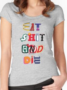 Eat Shit And Die Women's Fitted Scoop T-Shirt