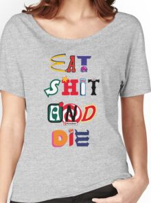 Eat Shit And Die Women's Relaxed Fit T-Shirt
