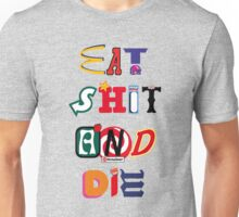 Eat Shit And Die Unisex T-Shirt