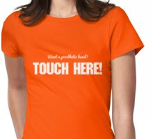 Want A Prosthetic Hand? Touch Here! Womens Fitted T-Shirt