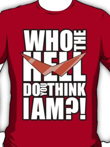 Who the Hell do you think I am?! T-Shirt