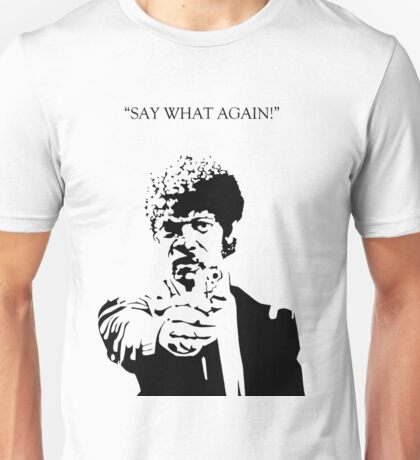 Say What Again! Unisex T-Shirt