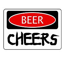 BEER CHEERS, FUNNY DANGER STYLE FAKE SAFETY SIGN Photographic Print