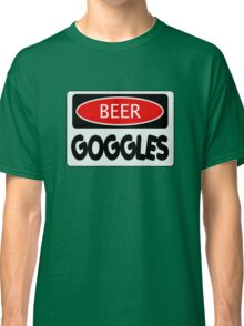 BEER GOGGLES, FUNNY DANGER STYLE FAKE SAFETY SIGN Classic T-Shirt