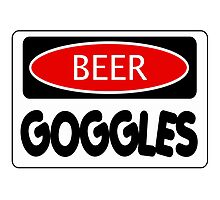 BEER GOGGLES, FUNNY DANGER STYLE FAKE SAFETY SIGN Photographic Print