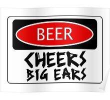 BEER CHEERS BIG EARS, FUNNY DANGER STYLE FAKE SAFETY SIGN Poster