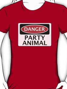 DANGER PARTY ANIMAL, FUNNY FAKE SAFETY SIGN T-Shirt