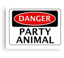 DANGER PARTY ANIMAL, FUNNY FAKE SAFETY SIGN Canvas Print