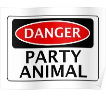 DANGER PARTY ANIMAL, FUNNY FAKE SAFETY SIGN Poster