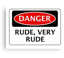RUDE, VERY RUDE, FUNNY FAKE SAFETY SIGN Canvas Print