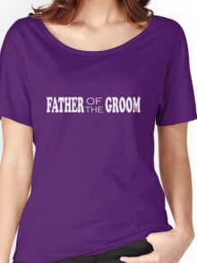 Father of the Groom T-Shirts & Hoodies Women's Relaxed Fit T-Shirt