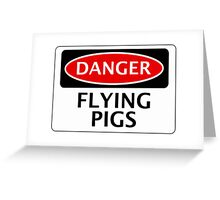 DANGER FLYING PIGS, FUNNY FAKE SAFETY SIGN Greeting Card