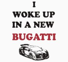I Woke Up In A New Bugatti T-Shirts & Hoodies by seazerka