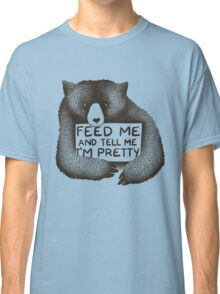 Feed Me and Tell Me I'm Pretty Classic T-Shirt