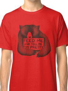 Feed Me and Tell Me I'm Pretty Classic T-Shirt