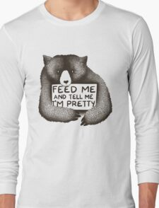 Feed Me and Tell Me I'm Pretty Long Sleeve T-Shirt