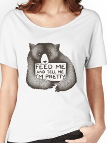 Feed Me and Tell Me I'm Pretty Women's Relaxed Fit T-Shirt