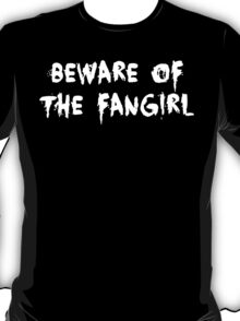 BEWARE OF THE FANGIRL - white text T-Shirt