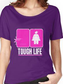 Tough life Women's Relaxed Fit T-Shirt