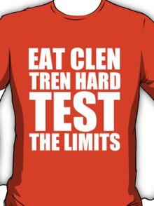 Eat Clen, Tren Hard, Test The Limits - Gym T Shirt T-Shirt