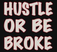 HUSTLE OR BE BROKE by hntllc