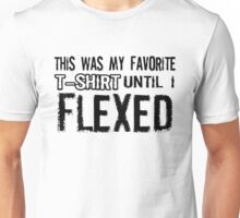 This Was My Favourite T Shirt Until I Flexed Unisex T-Shirt