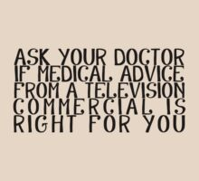 Ask your doctor if medical advice from a television commercial is right for you by digerati