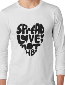 Spread Love, Not Hate Long Sleeve T-Shirt