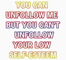 You Can't Unfollow Low Self-Esteem by tacobellrey