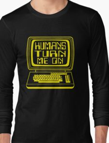 Computers. Humans Turn Me On Long Sleeve T-Shirt