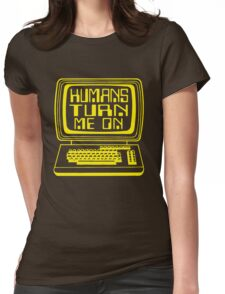 Computers. Humans Turn Me On Womens Fitted T-Shirt