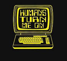 Computers. Humans Turn Me On Unisex T-Shirt