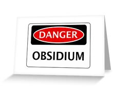 DANGER OBSIDIUM FAKE ELEMENT FUNNY SAFETY SIGN SIGNAGE Greeting Card